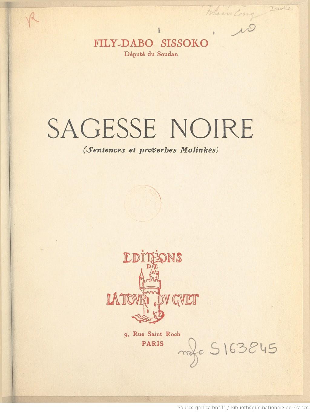 Fily-Dabo Sissoko, 1955. Sagesse noire (sentences et proverbes malinkés). Paris, les éditions la Tour du Guet.